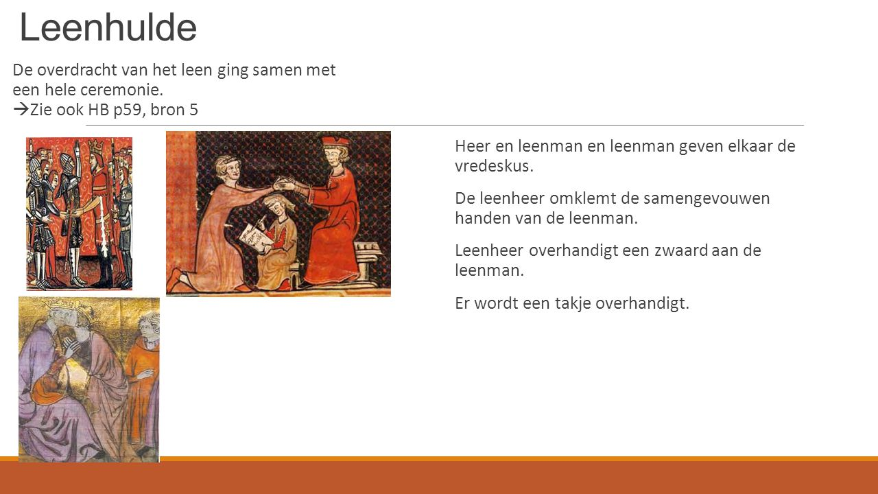 Leenhulde De overdracht van het leen ging samen met een hele ceremonie. Zie ook HB p59, bron 5.