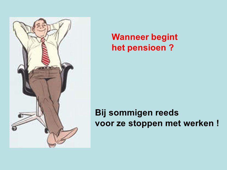 Wanneer begint het pensioen Bij sommigen reeds voor ze stoppen met werken !