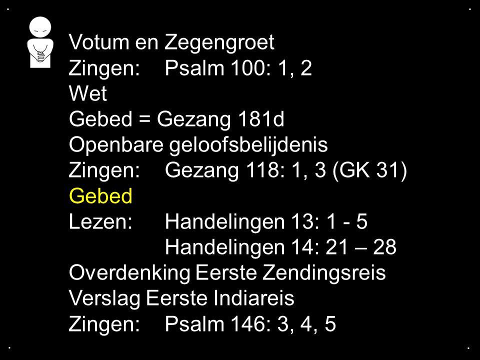 Openbare geloofsbelijdenis Zingen: Gezang 118: 1, 3 (GK 31) Gebed