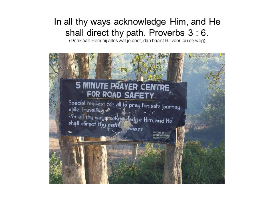 In all thy ways acknowledge Him, and He shall direct thy path