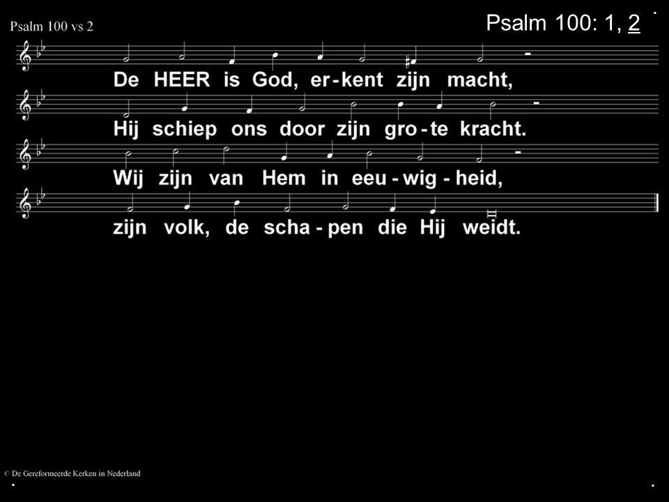 . Psalm 100: 1, 2 . .