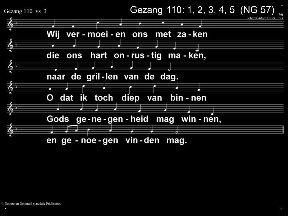 . Gezang 110: 1, 2, 3, 4, 5 (NG 57) . .