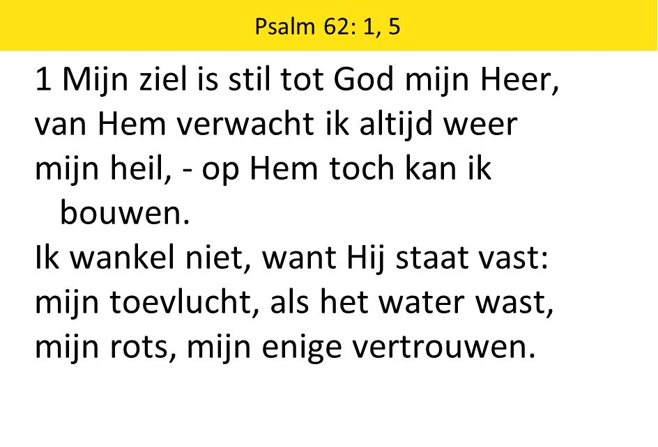 1 Mijn ziel is stil tot God mijn Heer, van Hem verwacht ik altijd weer