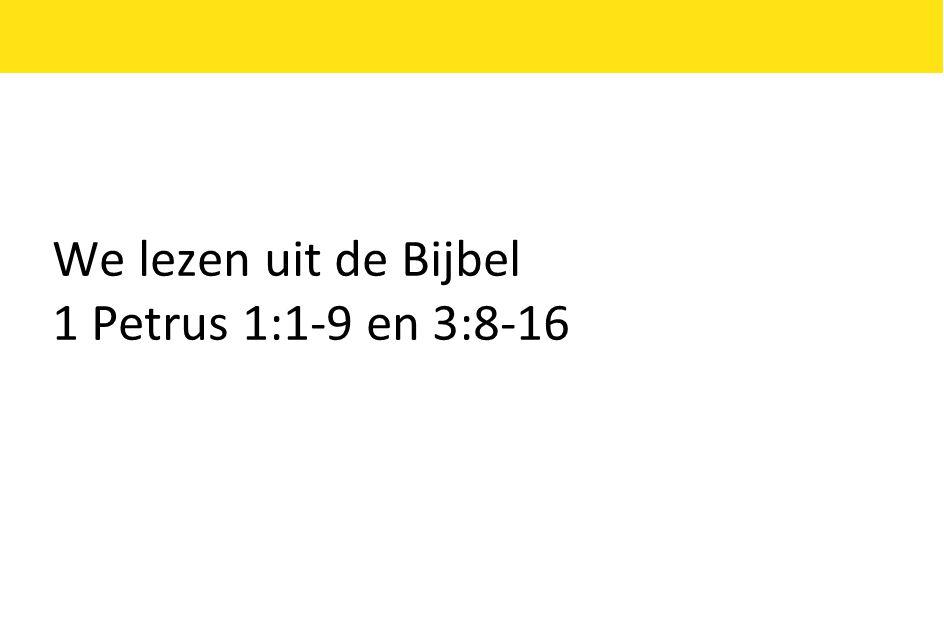 We lezen uit de Bijbel 1 Petrus 1:1-9 en 3:8-16
