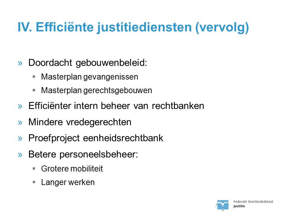 IV. Efficiënte justitiediensten (vervolg)