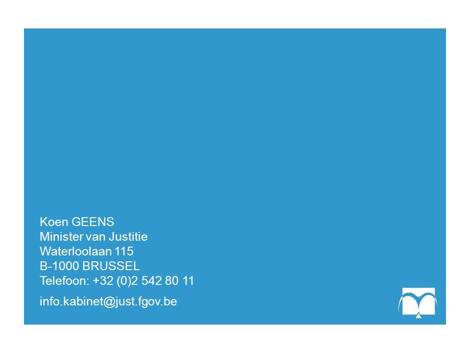 Koen GEENS Minister van Justitie. Waterloolaan 115. B-1000 BRUSSEL. Telefoon: +32 (0)2 542 80 11.