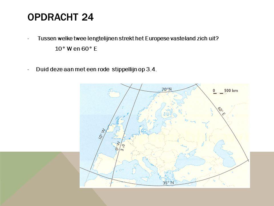 Opdracht 24 Tussen welke twee lengtelijnen strekt het Europese vasteland zich uit 10° W en 60° E.