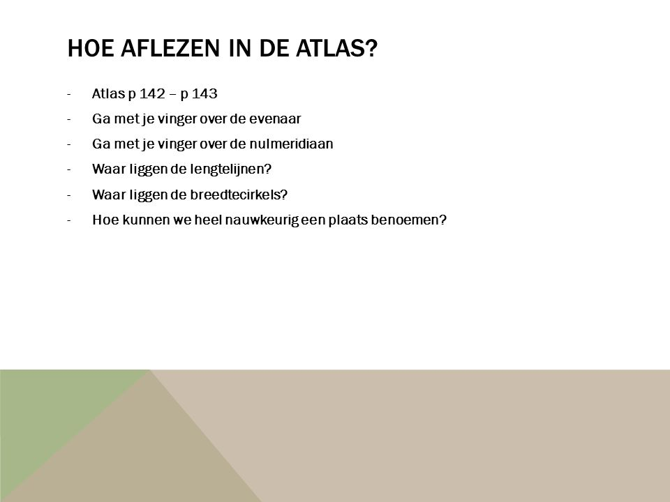 Hoe aflezen in de atlas Atlas p 142 – p 143