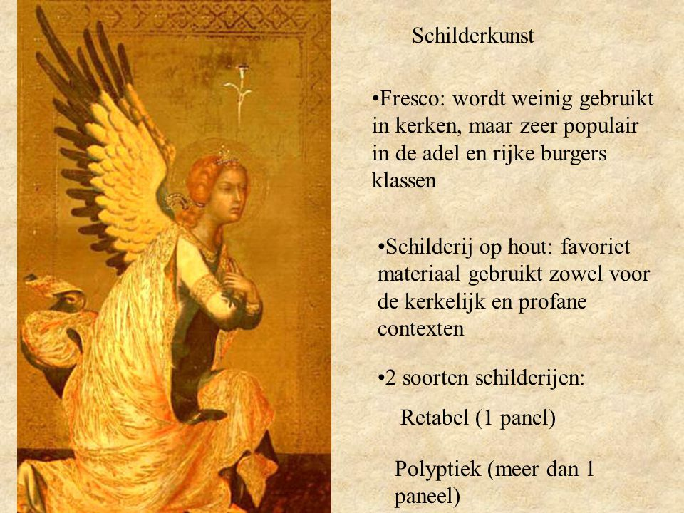 Schilderkunst Fresco: wordt weinig gebruikt in kerken, maar zeer populair in de adel en rijke burgers klassen.