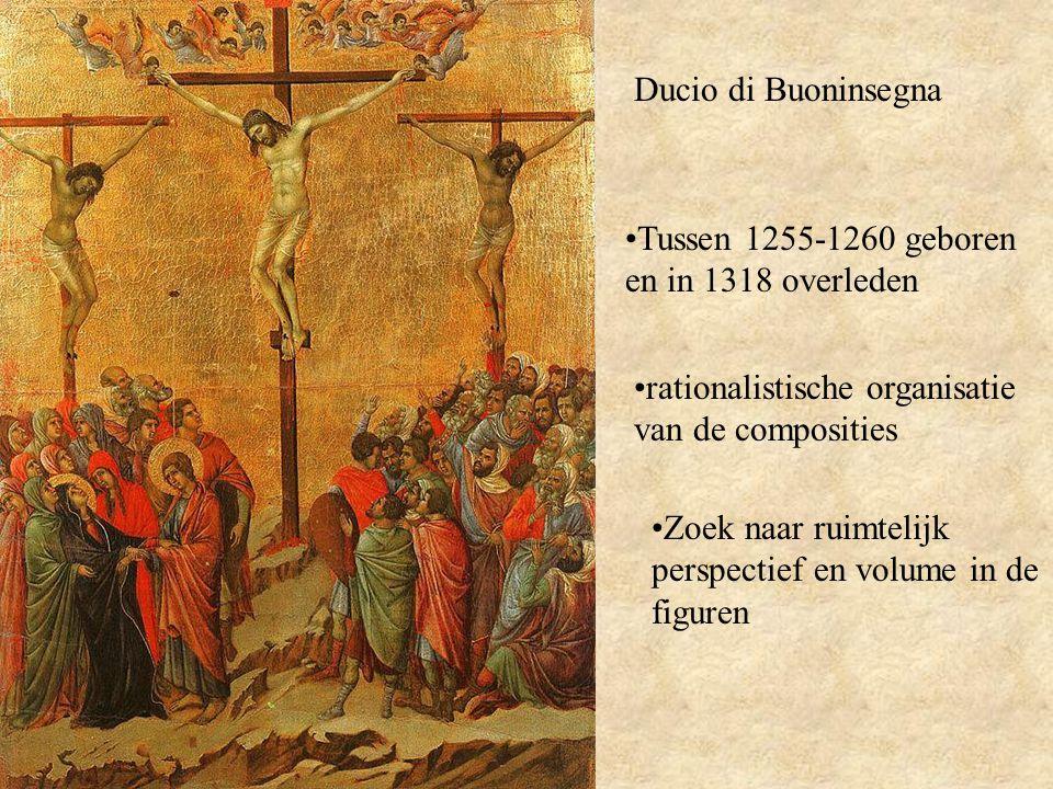Ducio di Buoninsegna Tussen 1255-1260 geboren en in 1318 overleden. rationalistische organisatie van de composities.