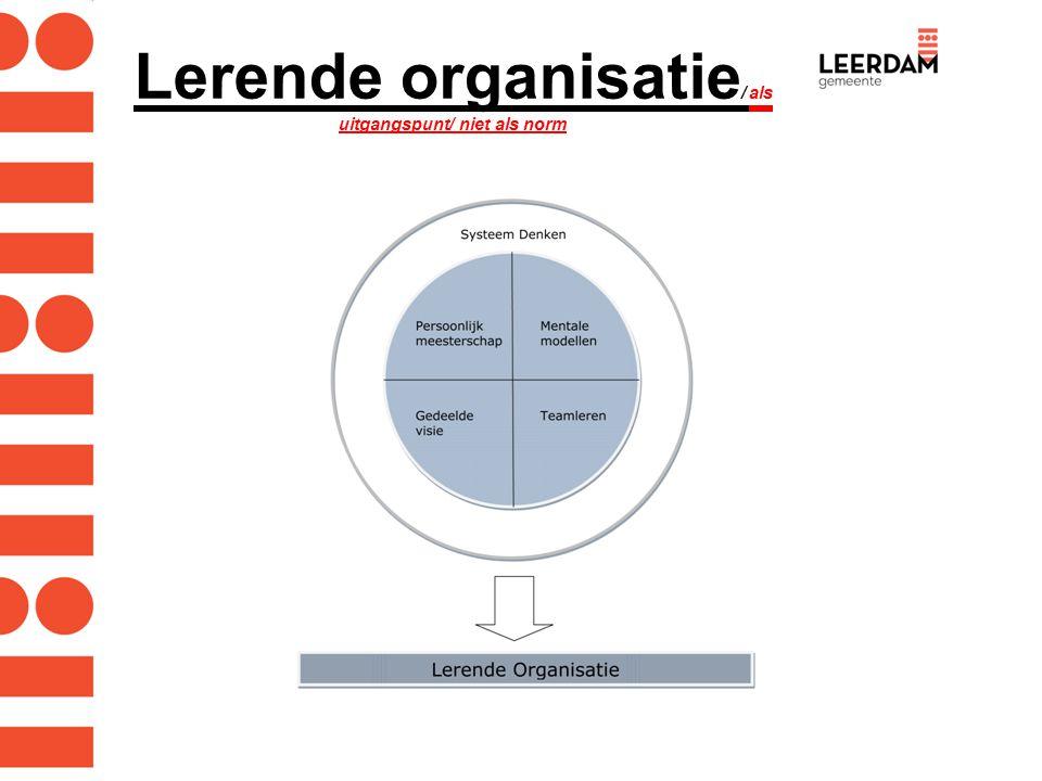 Lerende organisatie/ als uitgangspunt/ niet als norm