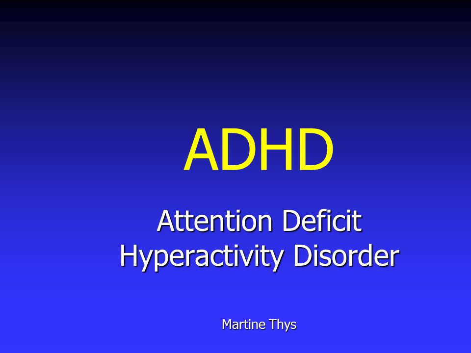 Attention Deficit Hyperactivity Disorder Martine Thys