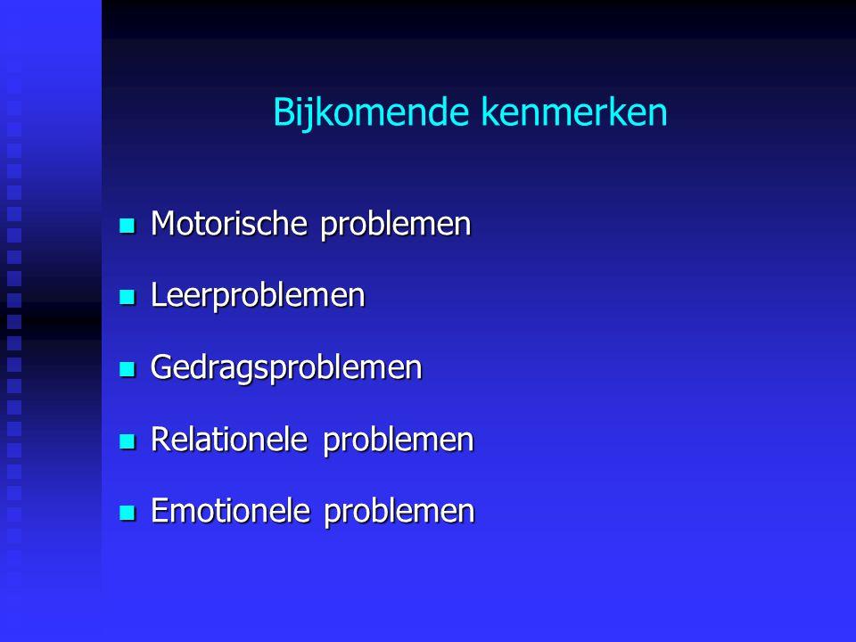 Bijkomende kenmerken Motorische problemen Leerproblemen