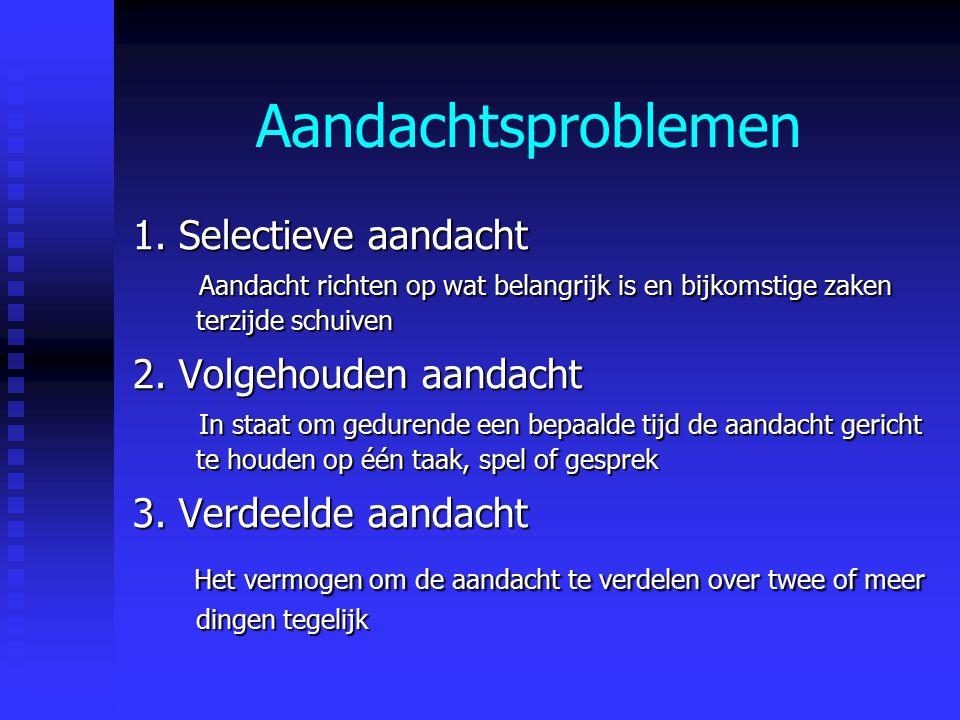 Aandachtsproblemen 1. Selectieve aandacht 2. Volgehouden aandacht