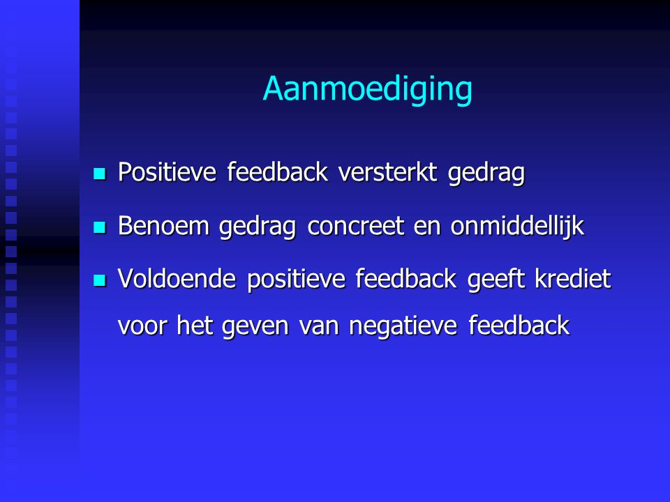 Aanmoediging Positieve feedback versterkt gedrag
