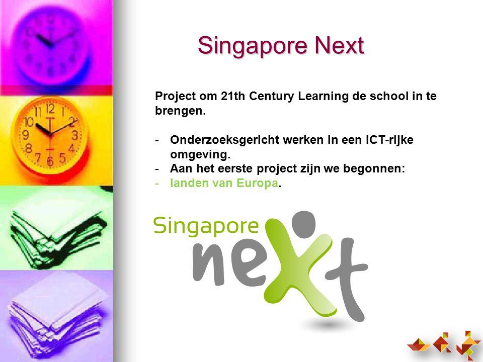 Singapore Next Project om 21th Century Learning de school in te brengen. Onderzoeksgericht werken in een ICT-rijke omgeving.