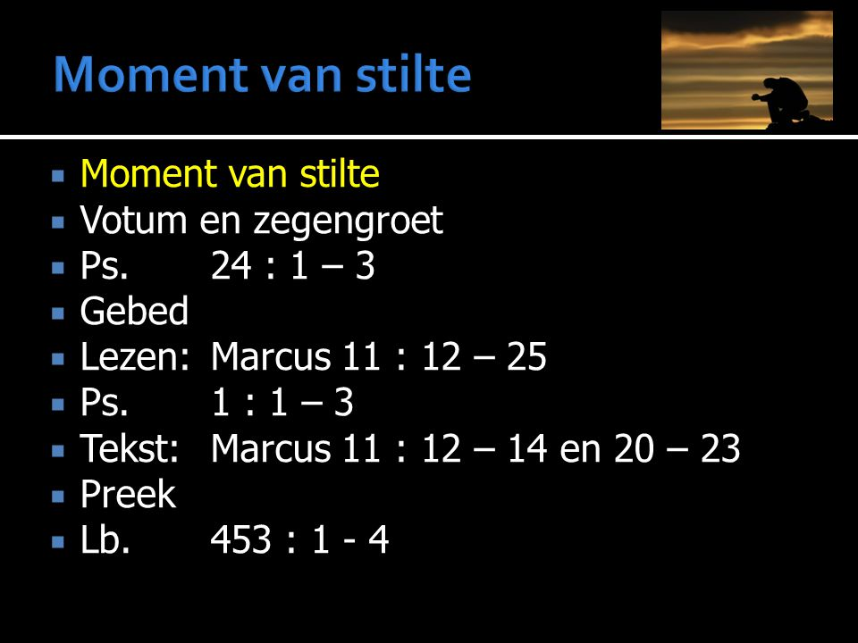 Moment van stilte Moment van stilte Votum en zegengroet Ps. 24 : 1 – 3