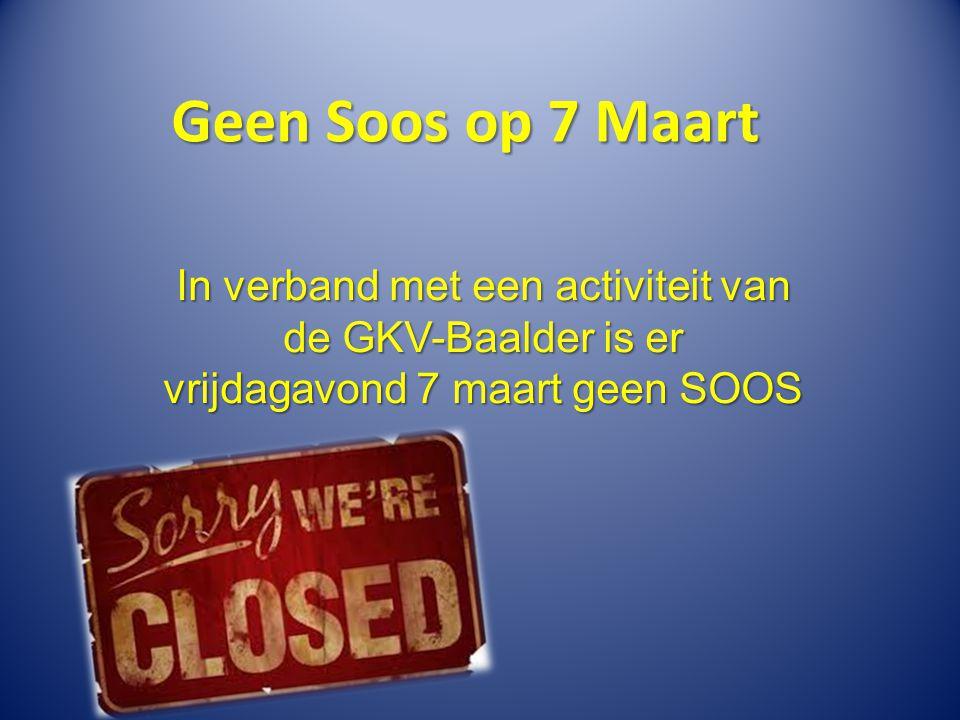 Geen Soos op 7 Maart In verband met een activiteit van de GKV-Baalder is er vrijdagavond 7 maart geen SOOS.