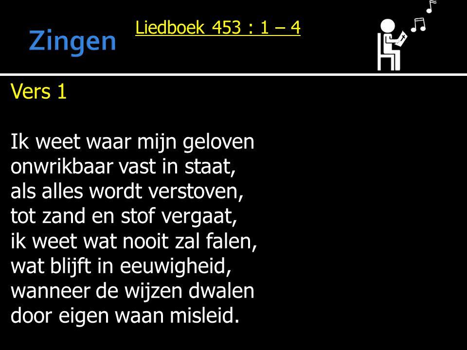 Zingen Vers 1 Ik weet waar mijn geloven onwrikbaar vast in staat,