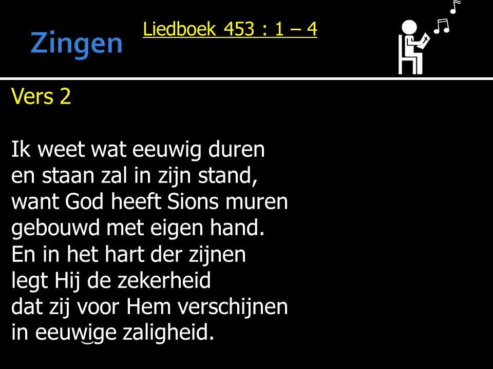 Zingen Vers 2 Ik weet wat eeuwig duren en staan zal in zijn stand,