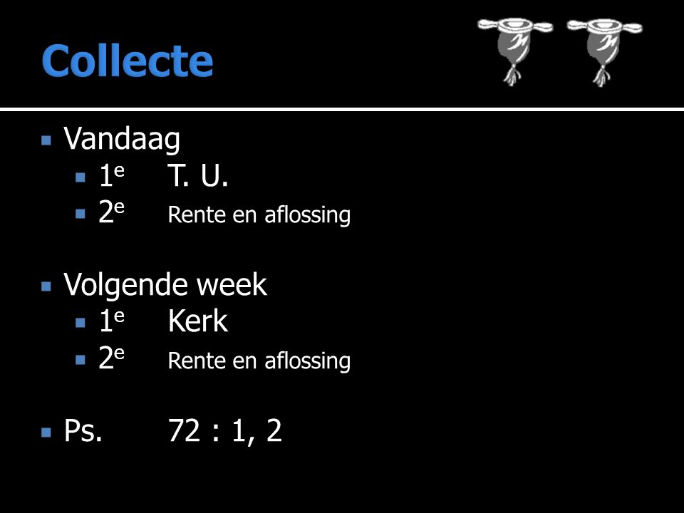 Collecte Vandaag 1e T. U. 2e Rente en aflossing Volgende week 1e Kerk