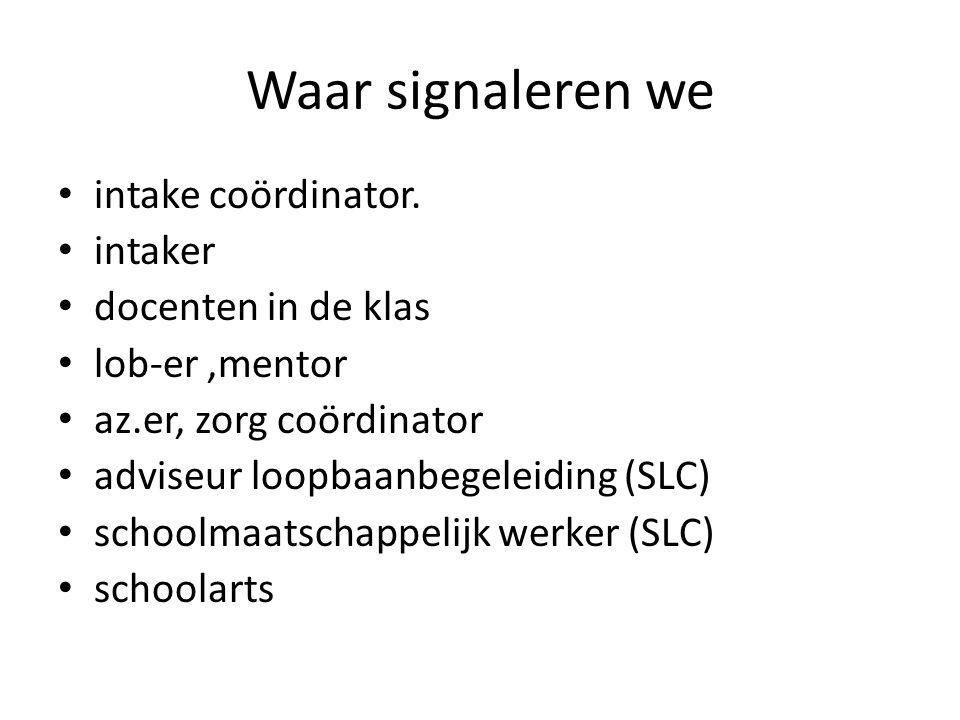 Waar signaleren we intake coördinator. intaker docenten in de klas