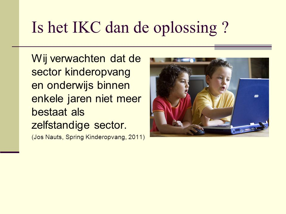 Is het IKC dan de oplossing