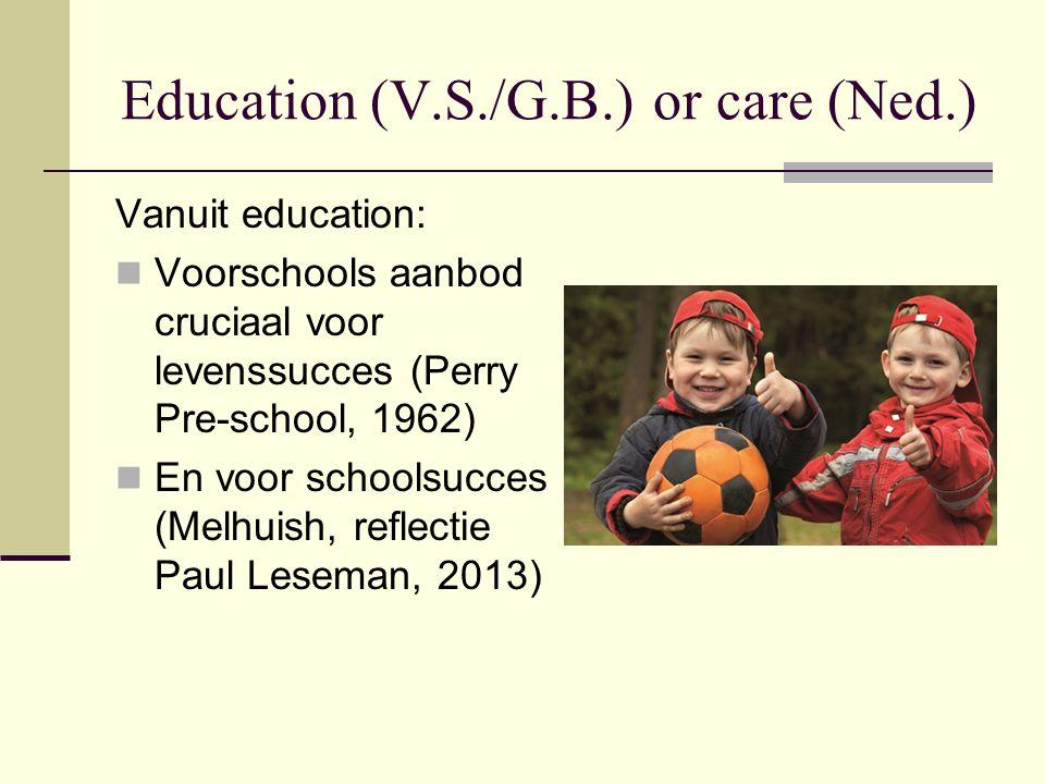 Education (V.S./G.B.) or care (Ned.)