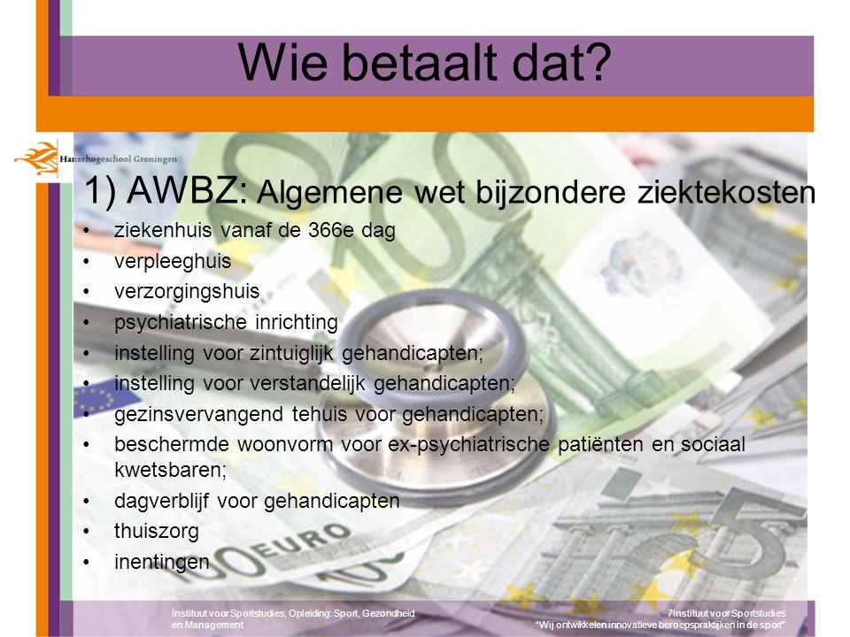 Wie betaalt dat 1) AWBZ: Algemene wet bijzondere ziektekosten