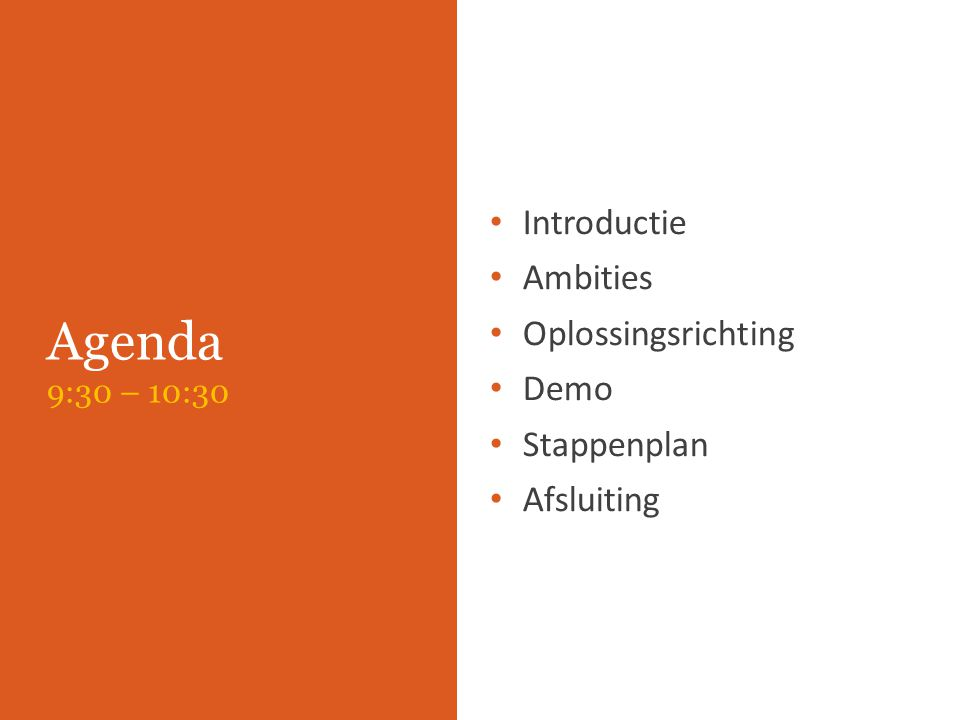 Agenda 9:30 – 10:30 Introductie Ambities Oplossingsrichting Demo