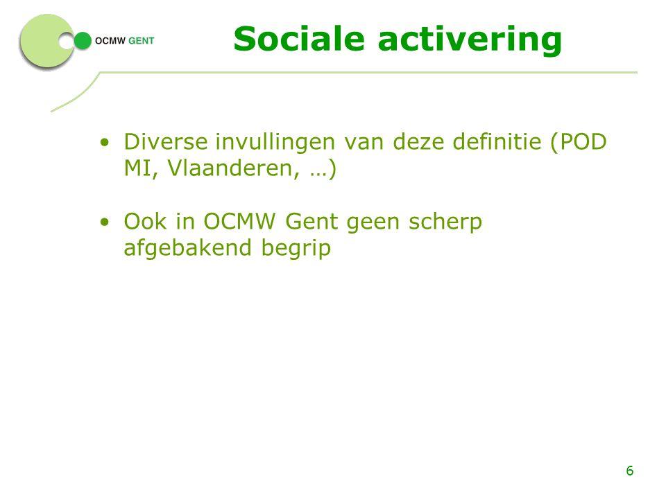 Sociale activering Diverse invullingen van deze definitie (POD MI, Vlaanderen, …) Ook in OCMW Gent geen scherp afgebakend begrip.