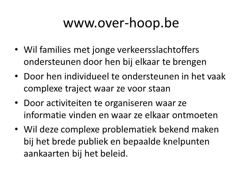 www.over-hoop.be Wil families met jonge verkeersslachtoffers ondersteunen door hen bij elkaar te brengen.
