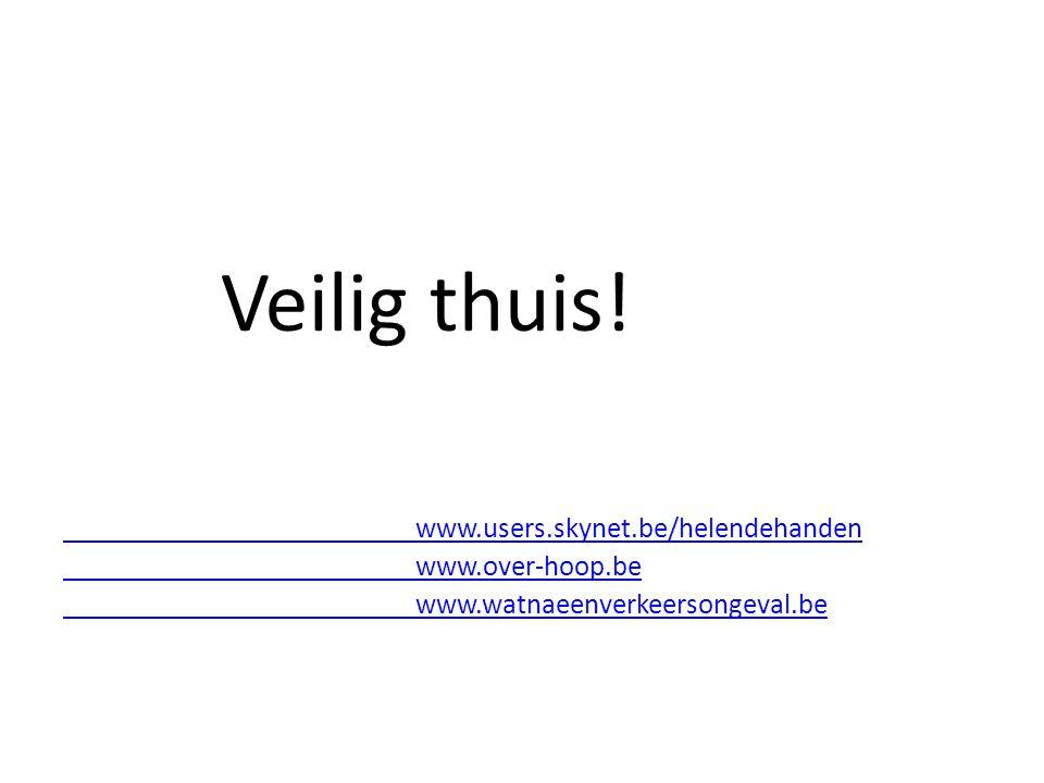 Veilig thuis! www.users.skynet.be/helendehanden www.over-hoop.be
