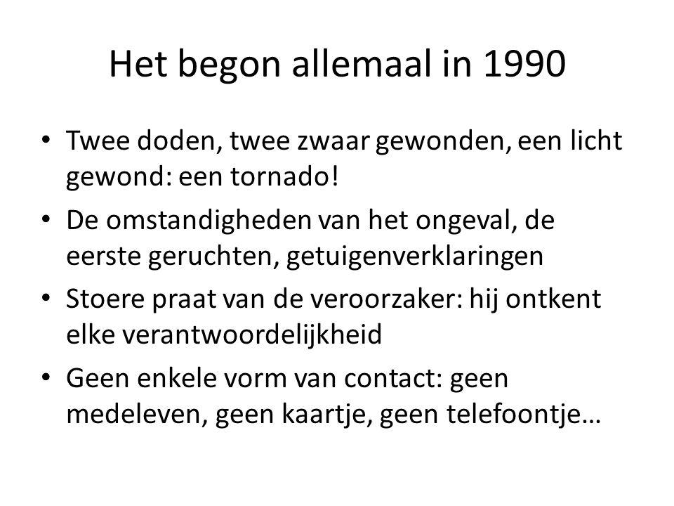 Het begon allemaal in 1990 Twee doden, twee zwaar gewonden, een licht gewond: een tornado!