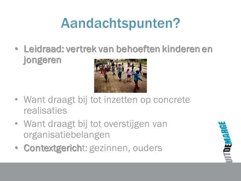 Aandachtspunten Leidraad: vertrek van behoeften kinderen en jongeren