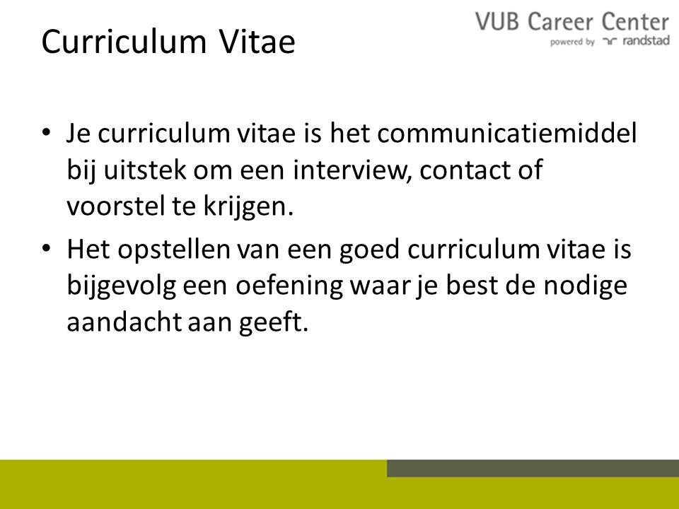 Curriculum Vitae Je curriculum vitae is het communicatiemiddel bij uitstek om een interview, contact of voorstel te krijgen.