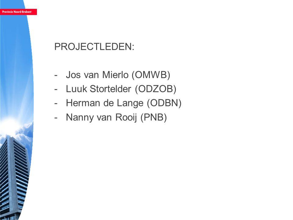 PROJECTLEDEN: Jos van Mierlo (OMWB) Luuk Stortelder (ODZOB) Herman de Lange (ODBN) Nanny van Rooij (PNB)