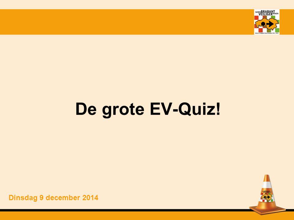 De grote EV-Quiz! Dinsdag 9 december 2014