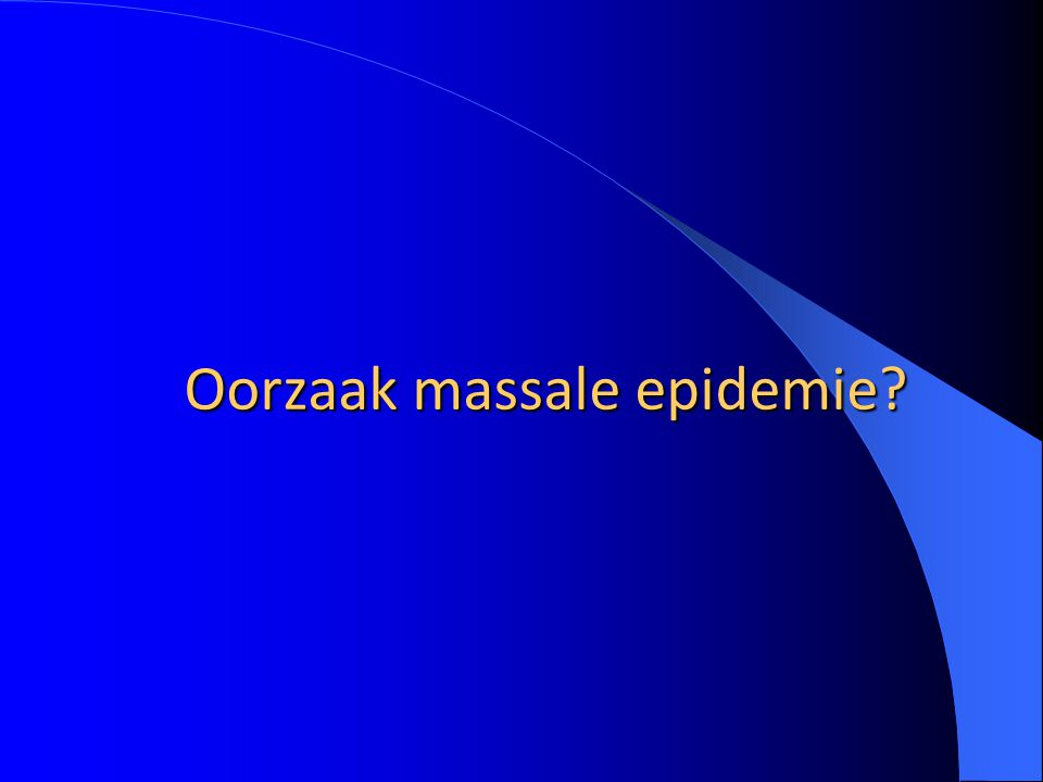 Oorzaak massale epidemie