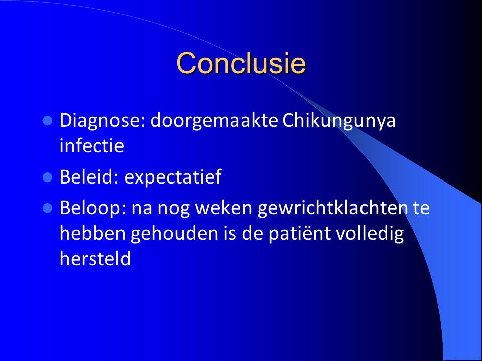 Conclusie Diagnose: doorgemaakte Chikungunya infectie