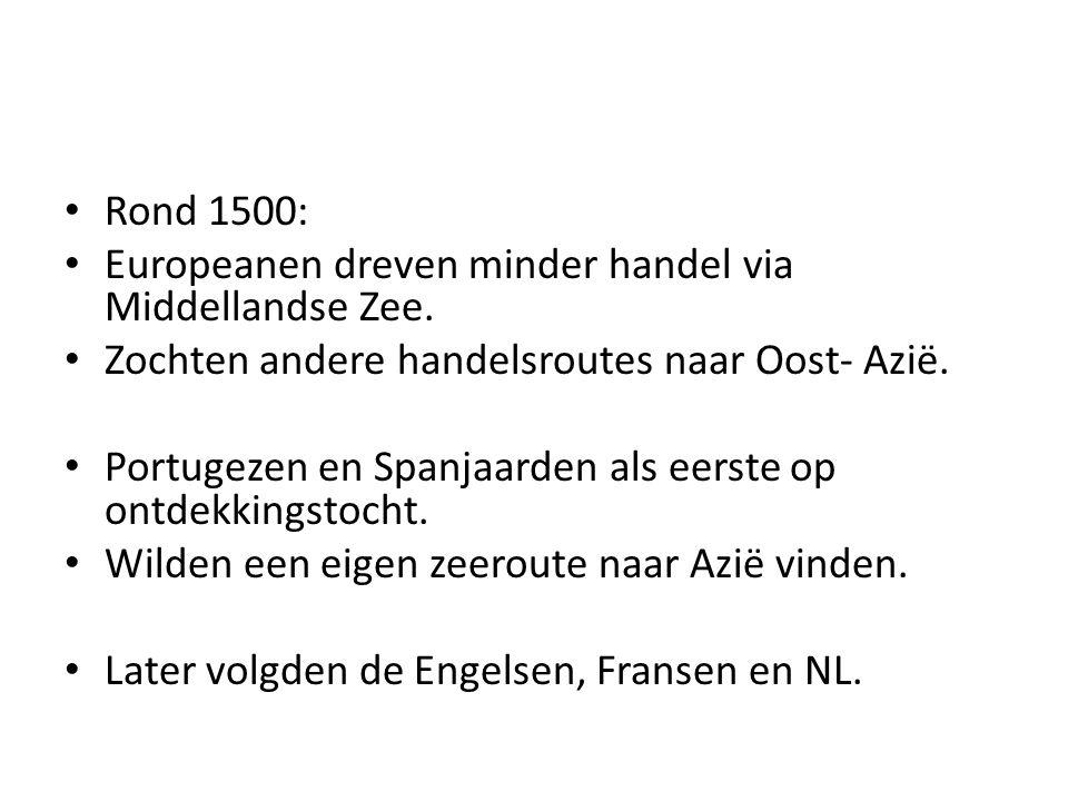 Rond 1500: Europeanen dreven minder handel via Middellandse Zee. Zochten andere handelsroutes naar Oost- Azië.