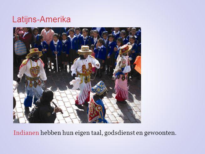 Latijns-Amerika Indianen hebben hun eigen taal, godsdienst en gewoonten.