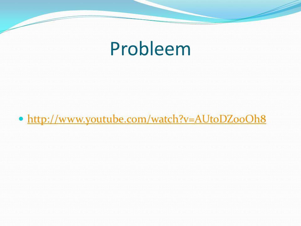 Probleem http://www.youtube.com/watch v=AUtoDZ0oOh8