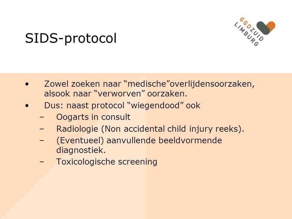 SIDS-protocol Zowel zoeken naar medische overlijdensoorzaken, alsook naar verworven oorzaken. Dus: naast protocol wiegendood ook.