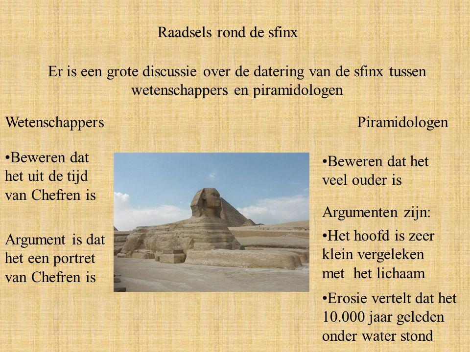 Raadsels rond de sfinx Er is een grote discussie over de datering van de sfinx tussen wetenschappers en piramidologen.
