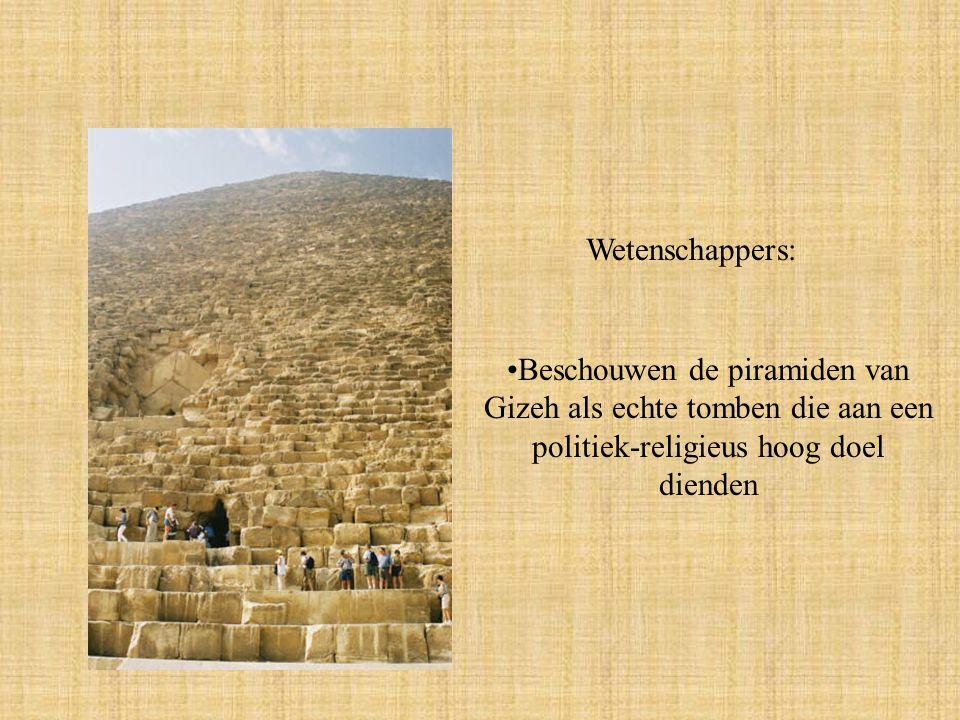 Wetenschappers: Beschouwen de piramiden van Gizeh als echte tomben die aan een politiek-religieus hoog doel dienden.