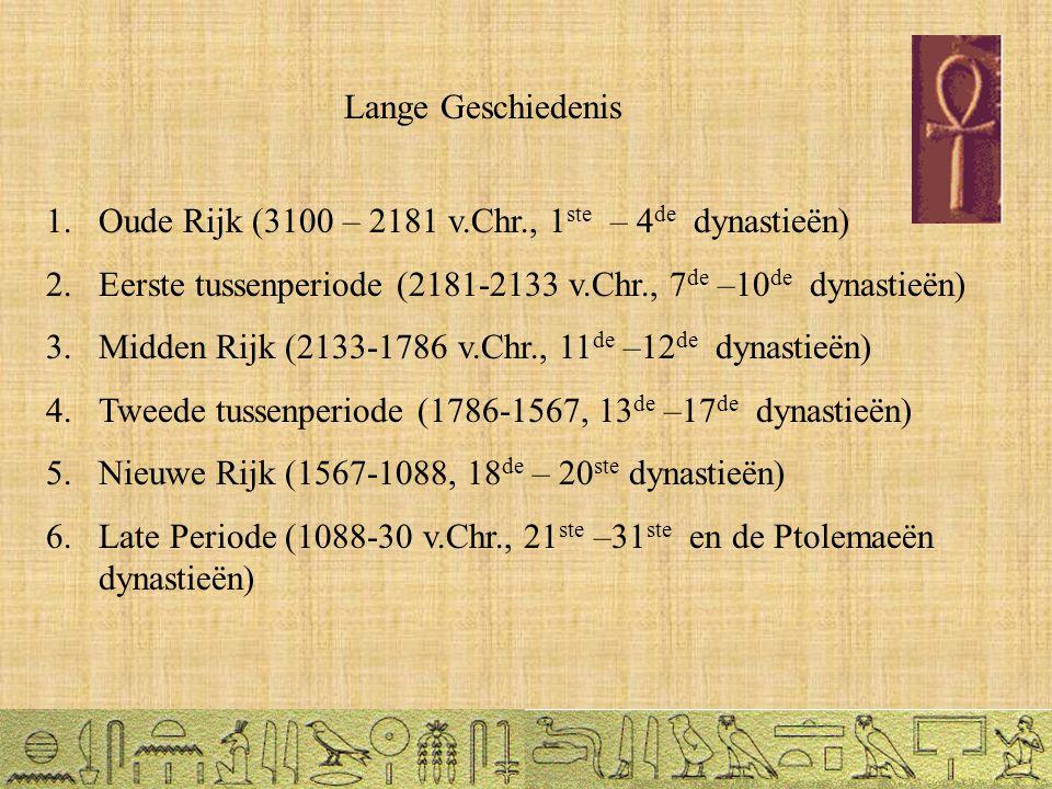 Lange Geschiedenis Oude Rijk (3100 – 2181 v.Chr., 1ste – 4de dynastieën) Eerste tussenperiode (2181-2133 v.Chr., 7de –10de dynastieën)