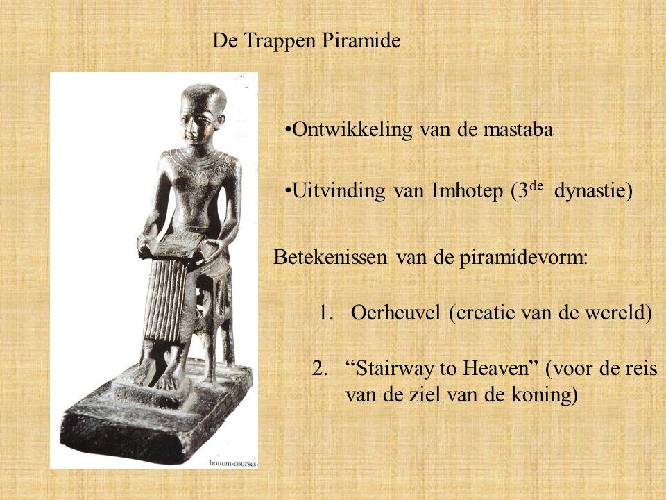 De Trappen Piramide Ontwikkeling van de mastaba. Uitvinding van Imhotep (3de dynastie) Betekenissen van de piramidevorm: