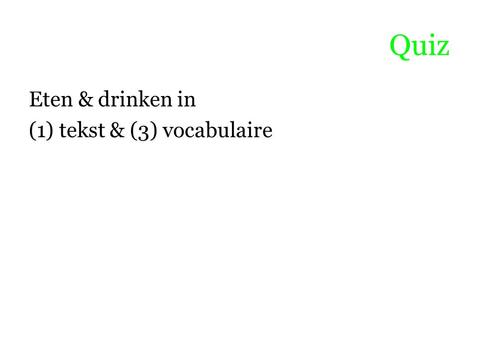 Quiz Eten & drinken in (1) tekst & (3) vocabulaire