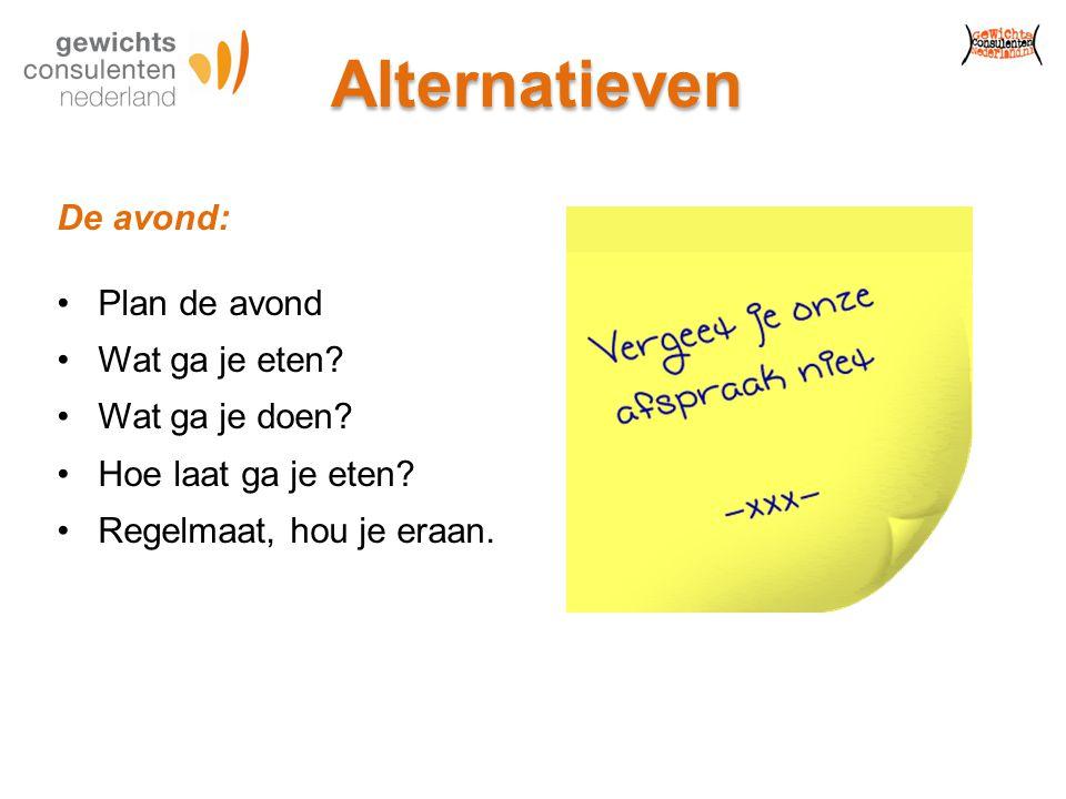 Alternatieven De avond: Plan de avond Wat ga je eten Wat ga je doen
